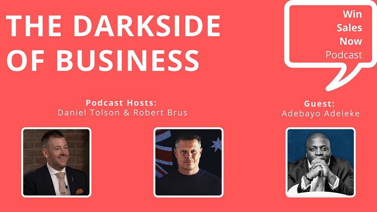 Win Sales Now! Podcast with Daniel Tolson, Robert Brus and Adebayo Adeleke on the Dark Side of Business