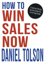 """""""How To Win Sales Now"""" by Daniel Tolson - A practical sales book for coaches and consultants"""
